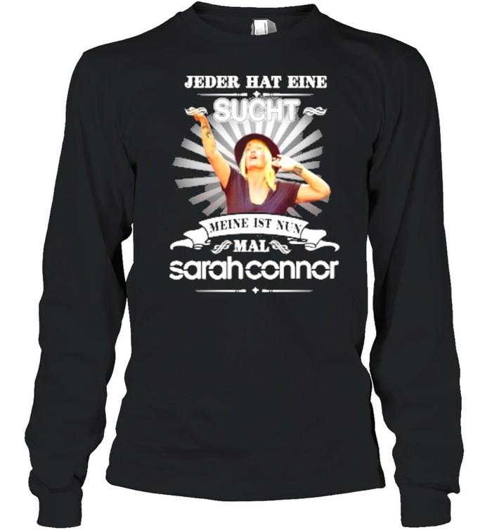 Jeder hat eine sucht meine ist nun mal sarah connor shirt Long Sleeved T-shirt