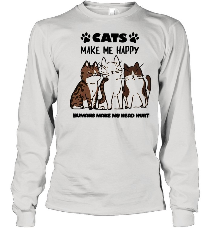 Cats Make Me Happy Humans Make My Head Hurt 2021 shirt Long Sleeved T-shirt