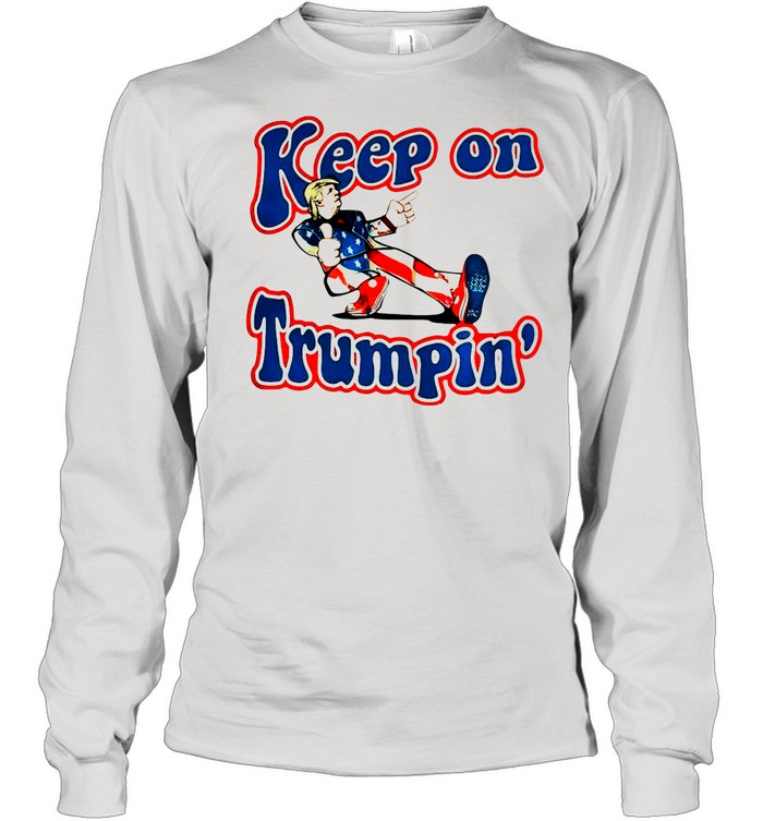 Keep On Trumpin' Patriotic Donald Trump Support shirt Long Sleeved T-shirt