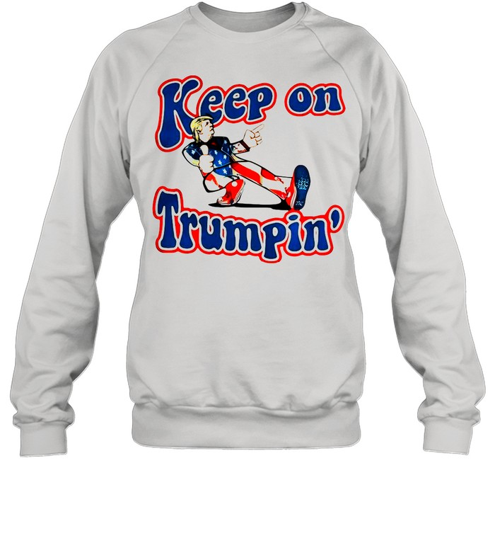Keep On Trumpin' Patriotic Donald Trump Support shirt Unisex Sweatshirt