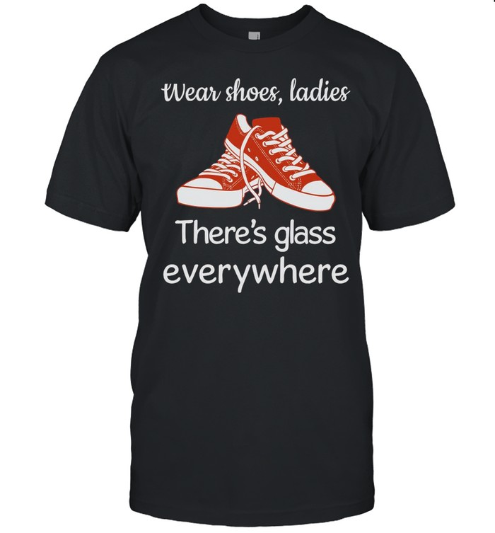 Wear Shoes Ladies Theres Glass Everywhere With Kamala Harris 2021 shirt