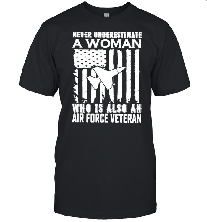 Never underestimate who Is also an air force Veteran American flag shirt