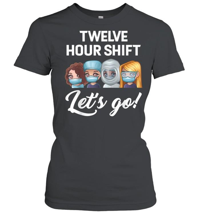 Nurse Twelve hour shift lets go hospital shirt Classic Women's T-shirt