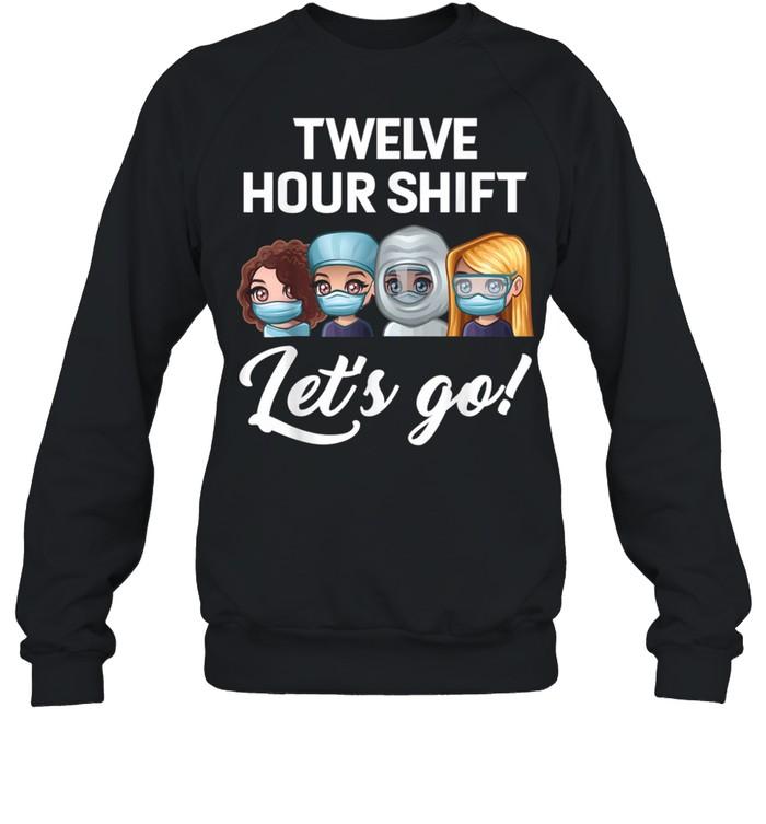Nurse Twelve hour shift lets go hospital shirt Unisex Sweatshirt