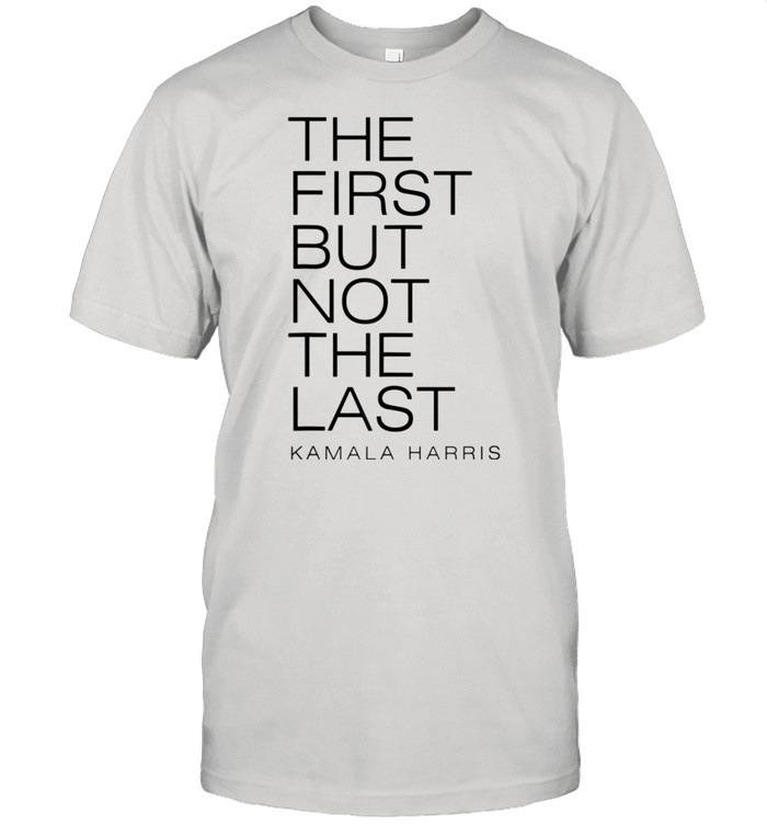 THE FIRST BUT NOT THE LAST Kamala Harris Vice President 2021 shirt