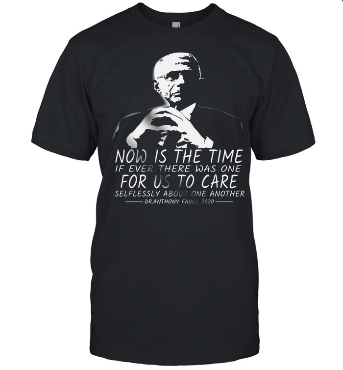 Now Is The Time If Ever There Was One For Us To Care shirt Classic Men's T-shirt