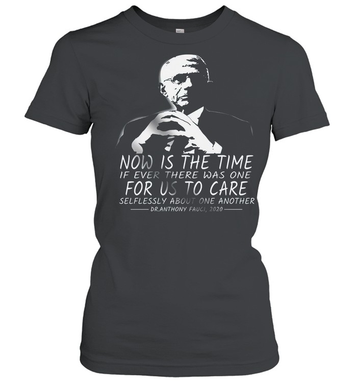Now Is The Time If Ever There Was One For Us To Care shirt Classic Women's T-shirt