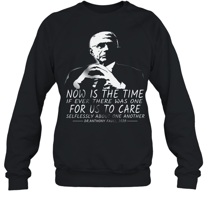 Now Is The Time If Ever There Was One For Us To Care shirt Unisex Sweatshirt