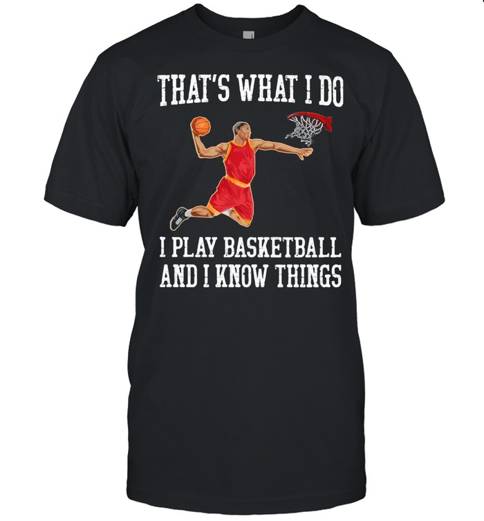 THat's What I Do I Play Baseketball And I Know Things shirt Classic Men's T-shirt