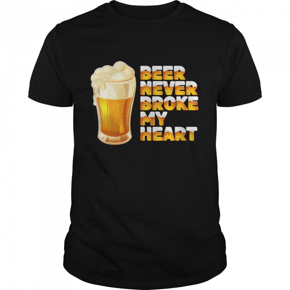 Beer Never Broke My Heart Drinking shirt