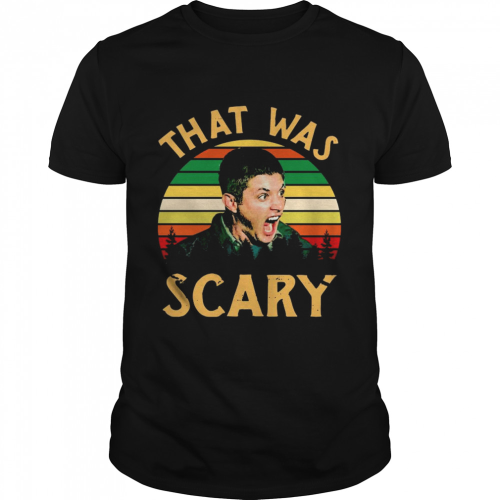 Dean Winchester Supernatural That Was Scary 2021 Vintage shirt Classic Men's T-shirt
