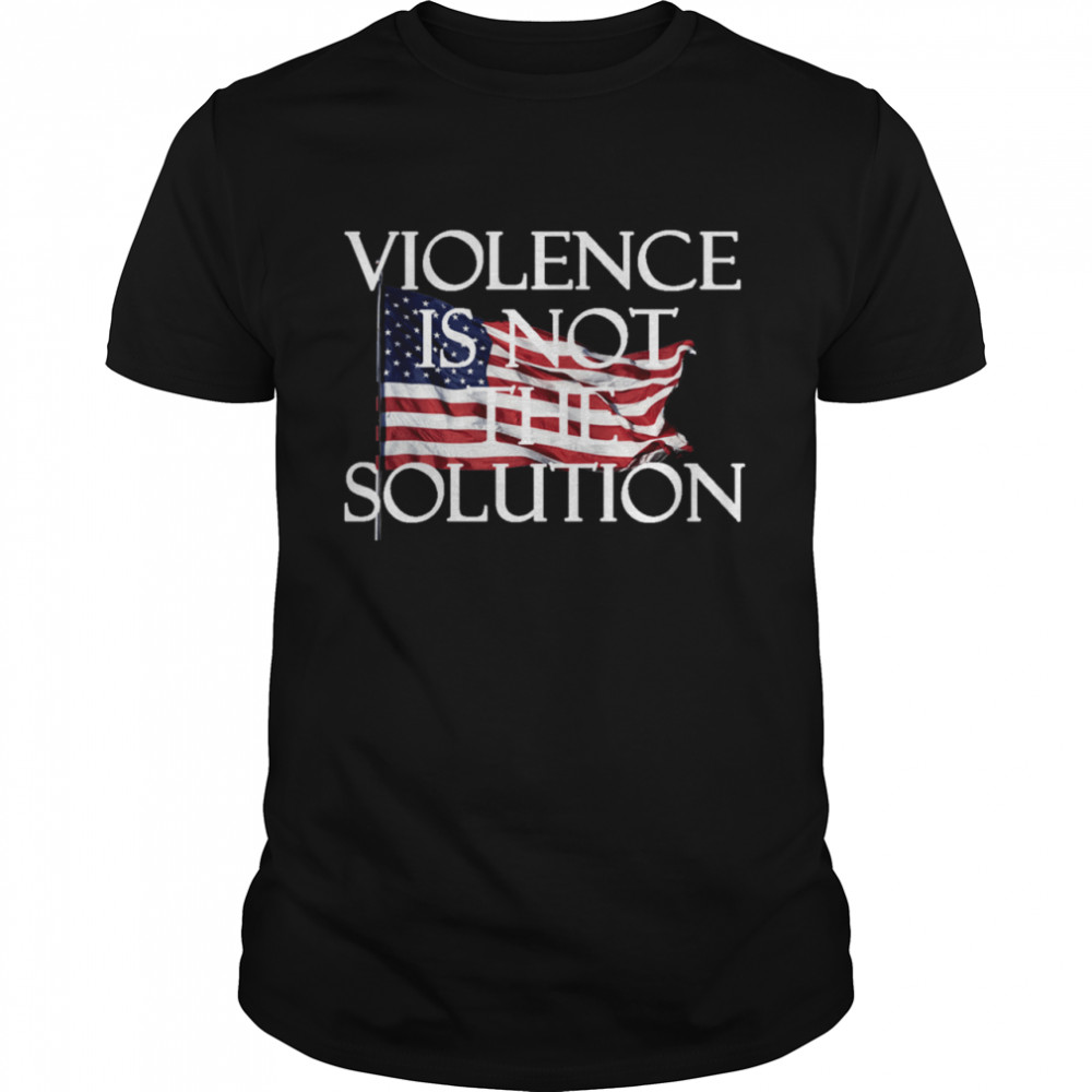 Violence is not the Solution shirt