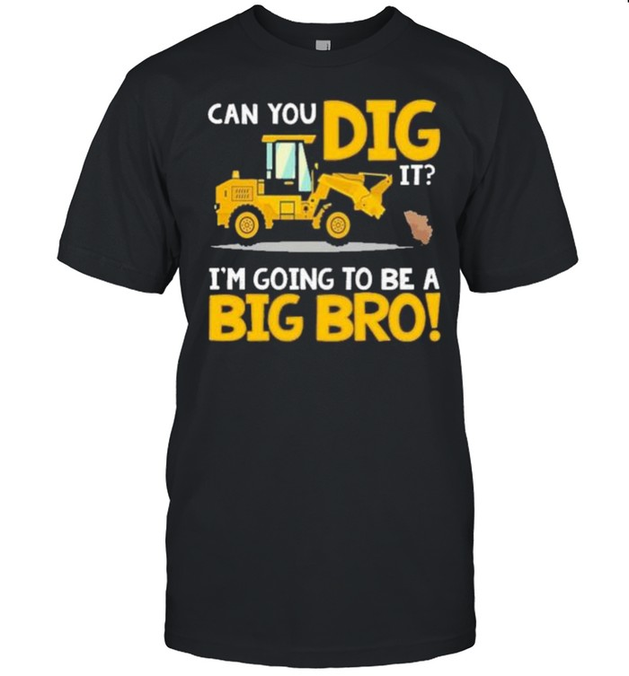 Can You Dig It Im Going To Be A Big Bro shirt Classic Men's T-shirt