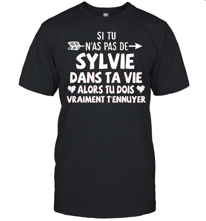 Si Tu N'as Pas De Sylvie Dans Ta Vie Alors Tu Dios Vraiment T'ennuyer shirt