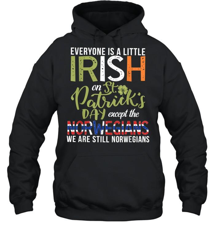 Everyone Is Little Irish Except Norwegians St. Patricks Day shirt Unisex Hoodie