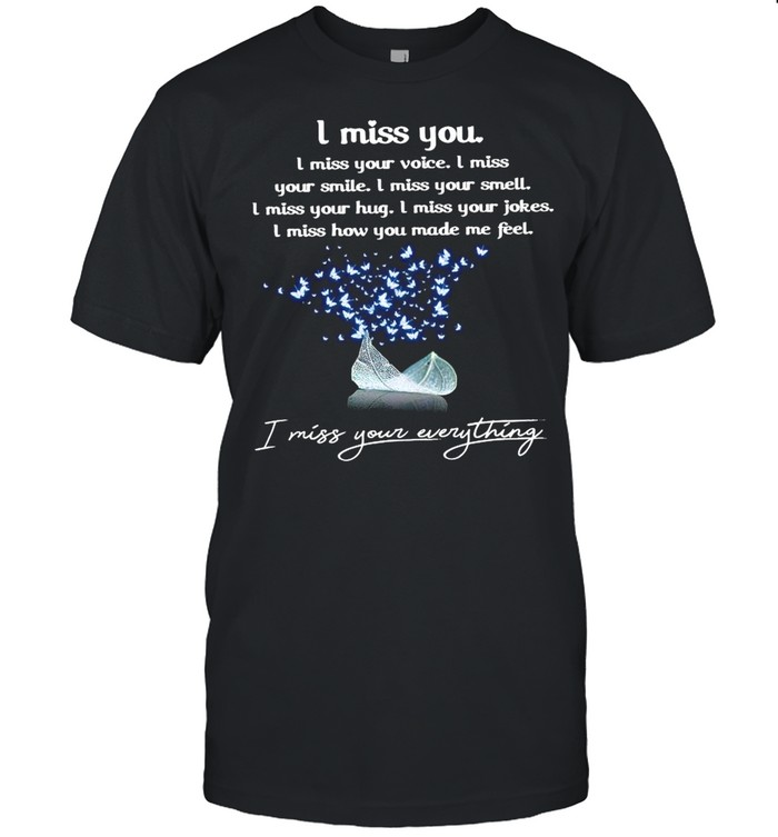 I Miss You I Miss Your Everything I Miss You Every Thing shirt Classic Men's T-shirt