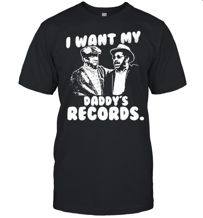 I Want My Daddy Records Sanford And Son Lovers Movie shirt Classic Men's T-shirt