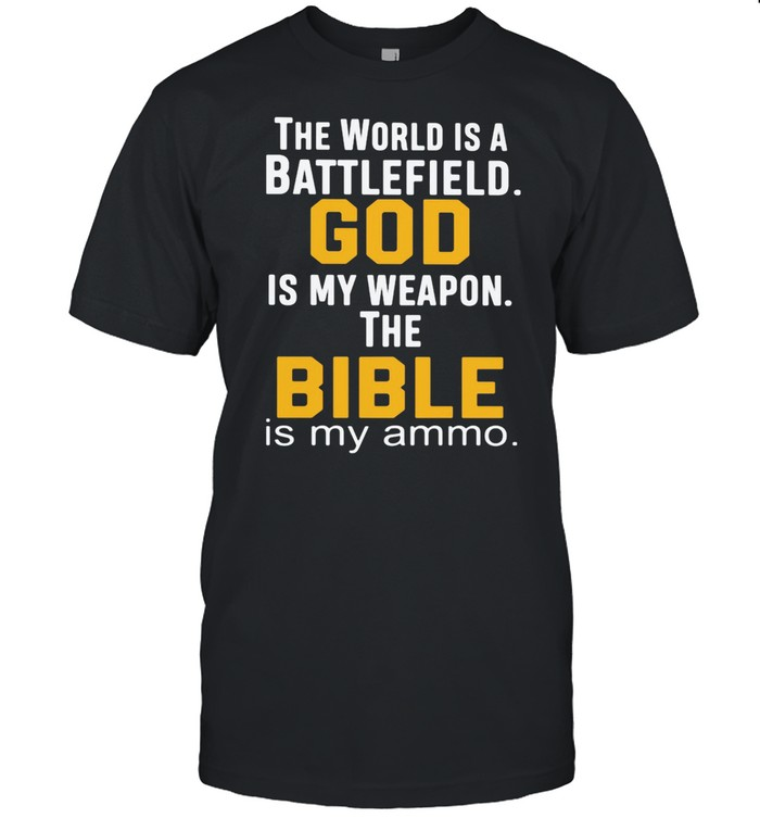 THe World Is A Battlefield God Is My Weapon The Bibble Is My Ammo shirt Classic Men's T-shirt