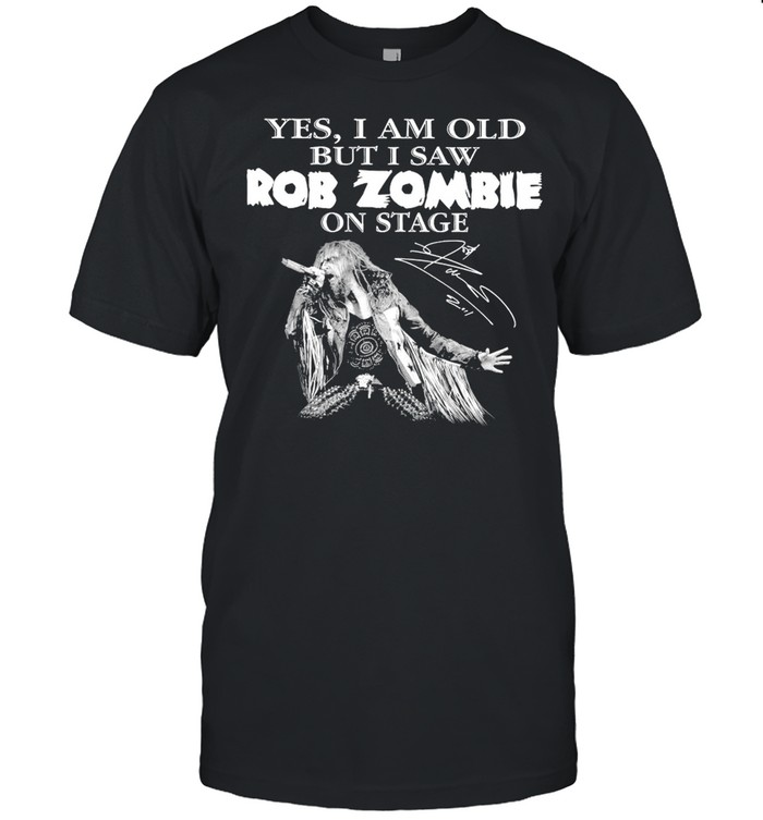 Yes I am old but I saw Rob Zombie on stage signature 2021 shirt Classic Men's T-shirt
