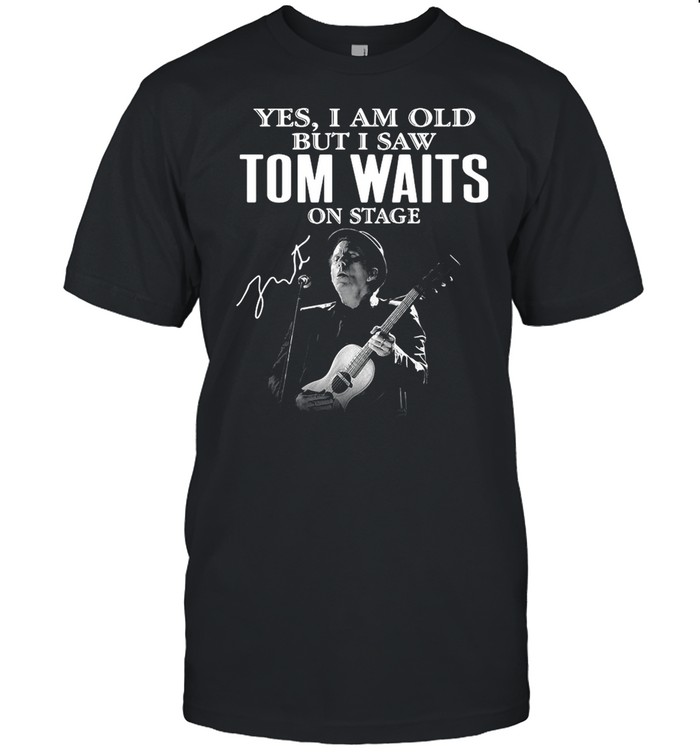 Yes I Am Old But I Saw Tom Waits On Stage Signature shirt Classic Men's T-shirt