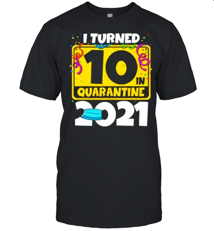 10Th Birthday Shirt I Turned 10 In Quarantine 2021 shirt