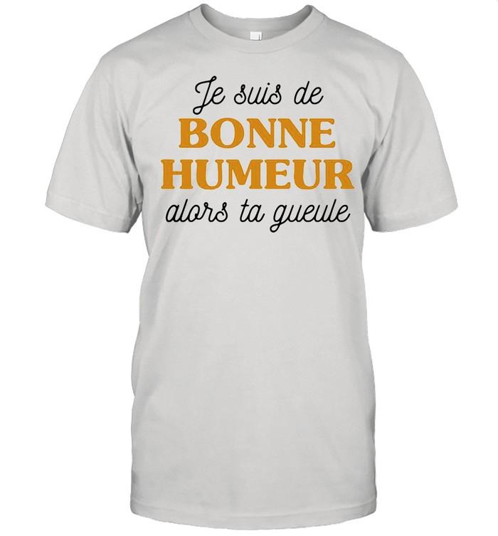 Je Suis De Bonne Humeur Alors Ta Gueule shirt Classic Men's T-shirt
