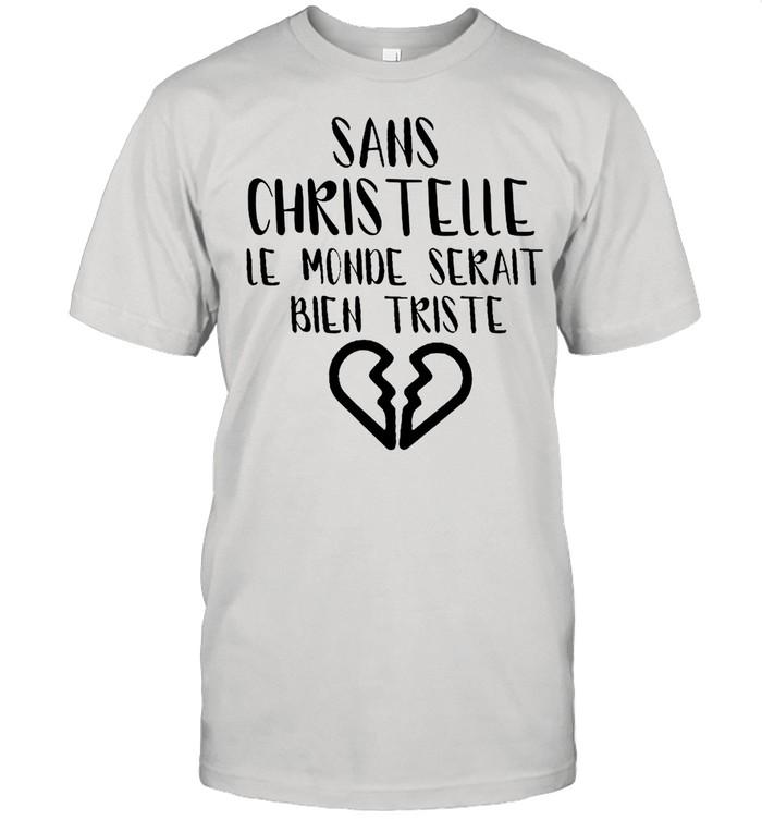Sans Christelle Le Monde Serait Bien Triste shirt Classic Men's T-shirt