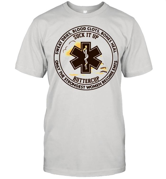 Sweat Dries Blood Clots Bones Heal Only The Strongest Women Become Emts shirt Classic Men's T-shirt