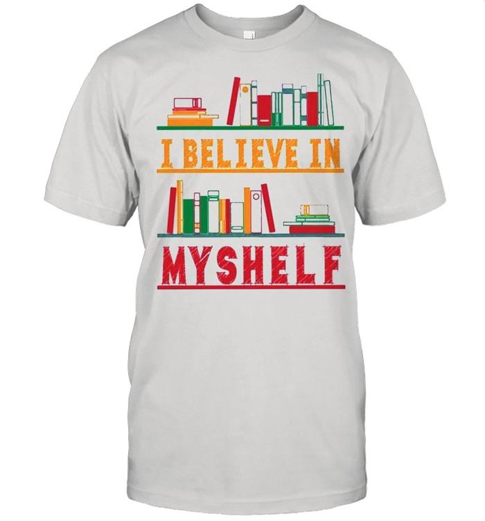 I Believe In My Shelf Books shirt