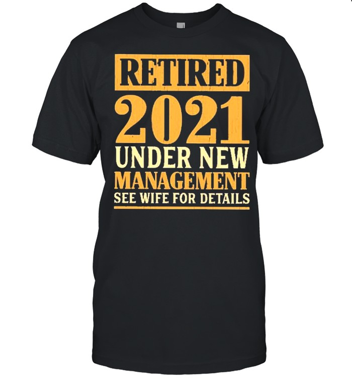 retired 2021 under new management see wife for details shirt