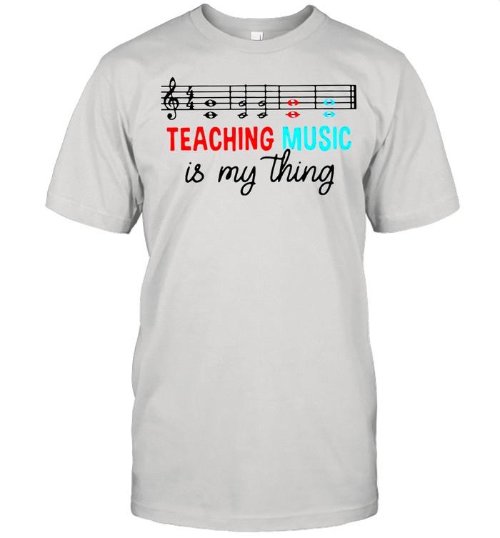 Teaching music is my thing shirt