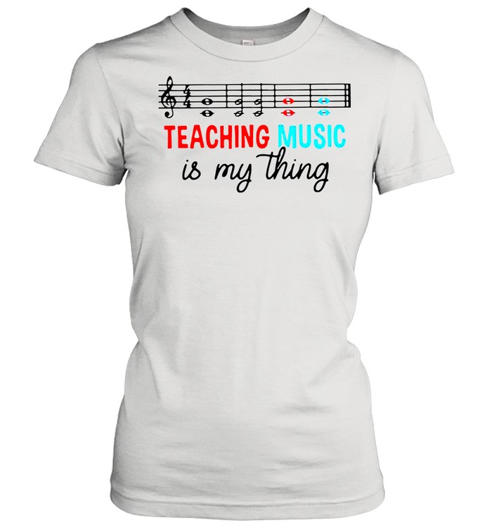 Teaching music is my thing shirt Classic Women's T-shirt