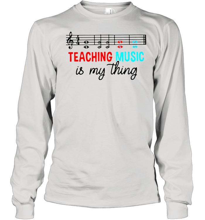 Teaching music is my thing shirt Long Sleeved T-shirt