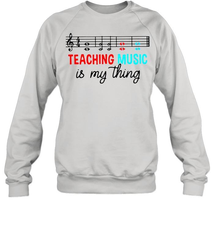Teaching music is my thing shirt Unisex Sweatshirt