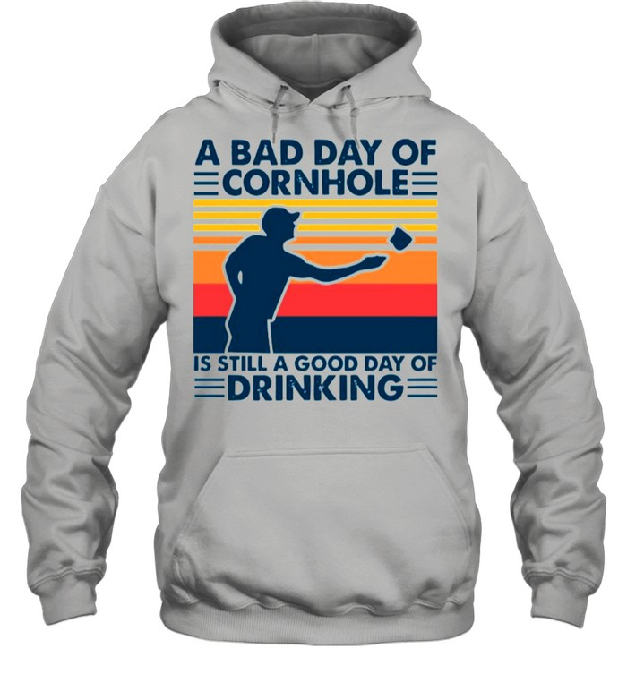 A Bad Day Of Cornhole Is Still A Good Day Of Drinking Vintage shirt Unisex Hoodie