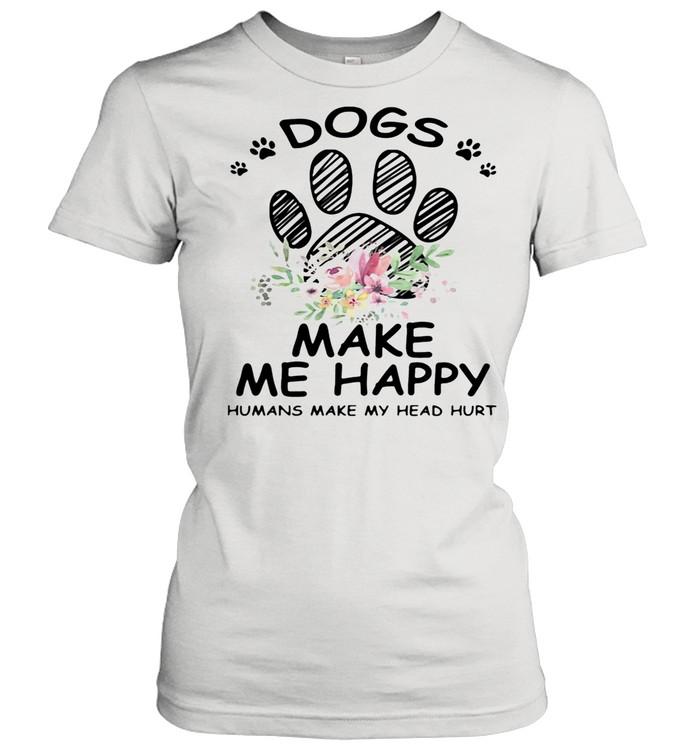 Dogs Make Me Happy Humans Make My Head Hurt shirt Classic Women's T-shirt