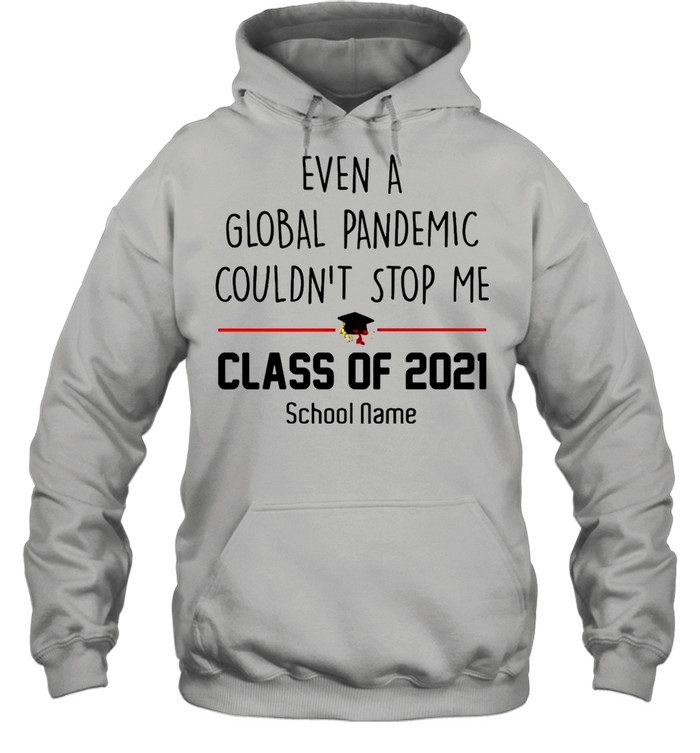 Even a Global Pandemic Couldnt stop me Class of 2021 School Name shirt Unisex Hoodie