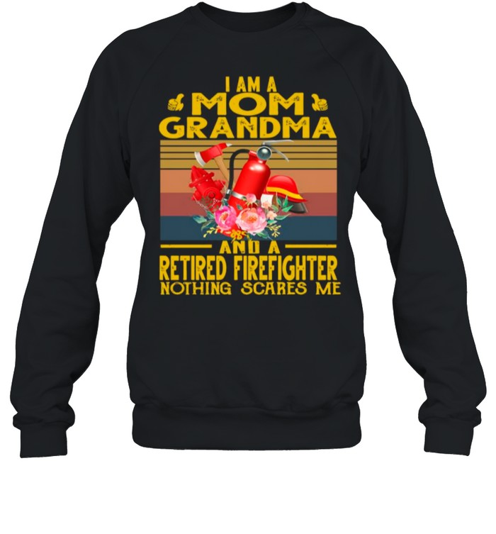 I Am A Mom Grandma And A Retired Firefighter Nothing Scares Me Vintage sirt Unisex Sweatshirt