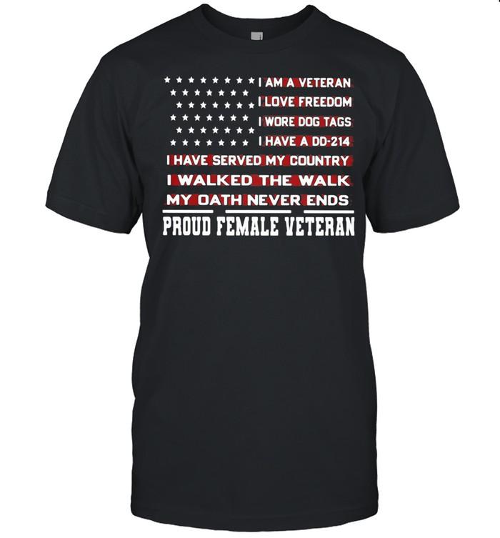 I Am A Veteran I Love Freedom I Wore Dog Tags I Walked The Walk My Oath Never Ends Proud Female Veteran American Flag shirt Classic Men's T-shirt