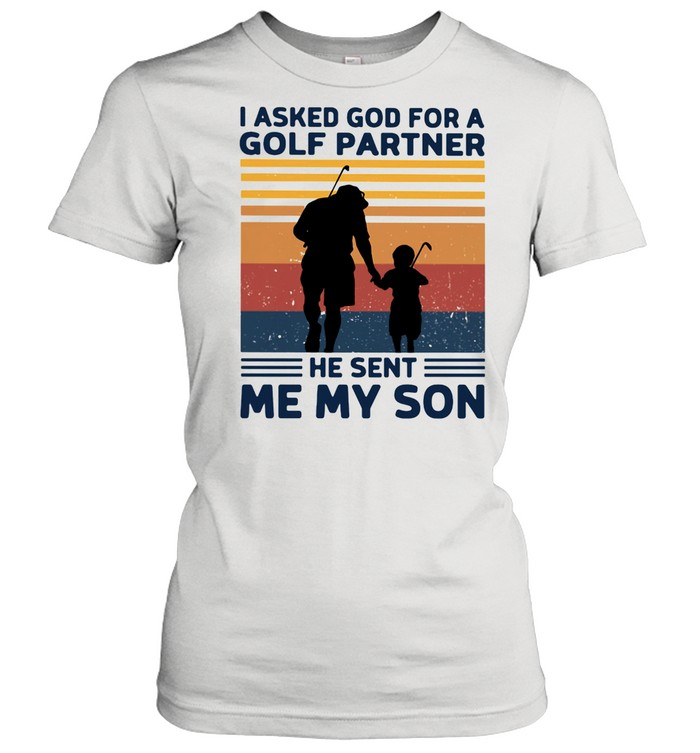 I Asked God For A Golf Partner He Sent Me My Son Vintage shirt Classic Women's T-shirt