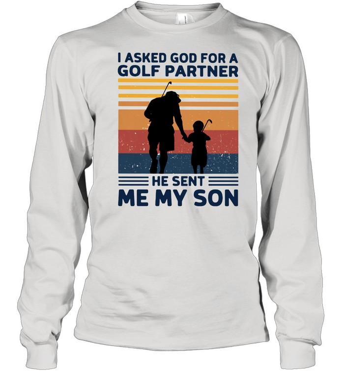 I Asked God For A Golf Partner He Sent Me My Son Vintage shirt Long Sleeved T-shirt