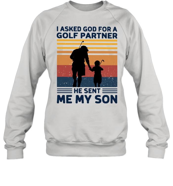 I Asked God For A Golf Partner He Sent Me My Son Vintage shirt Unisex Sweatshirt