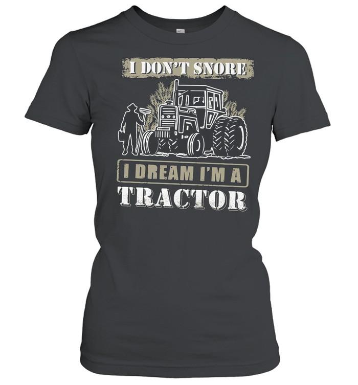 I Don't Snore I Dream I'm A Tractor shirt Classic Women's T-shirt