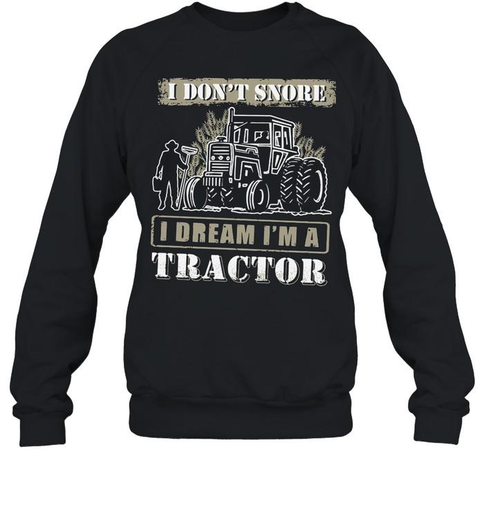 I Don't Snore I Dream I'm A Tractor shirt Unisex Sweatshirt