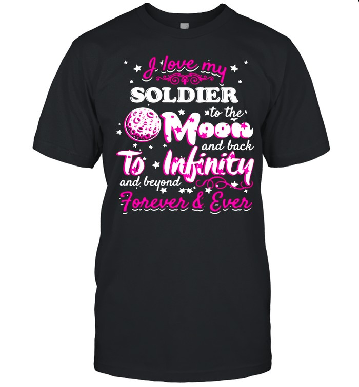 I Love My Soldier To The Moon And Back To Infinity And Beyond Forever And Ever shirt Classic Men's T-shirt
