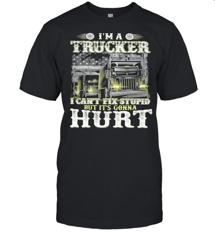 I'm A Trucker I Can't Fix Stupid But It's Gonna Hurt American Flag shirt Classic Men's T-shirt