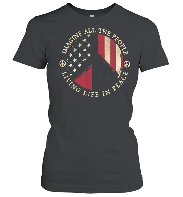 Imagine All The People Living Life In Peace American Flag shirt Classic Women's T-shirt