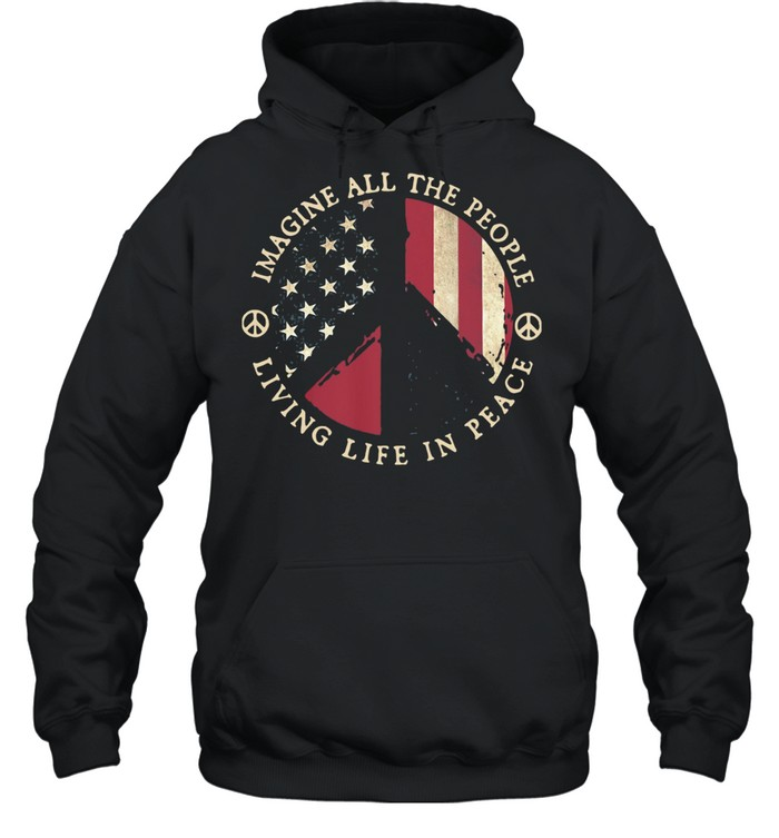 Imagine All The People Living Life In Peace American Flag shirt Unisex Hoodie