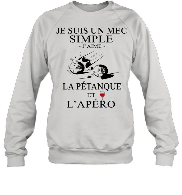 Je Suis Un Mec Simple J'ame La Petanque Et L'apero Wine shirt Unisex Sweatshirt