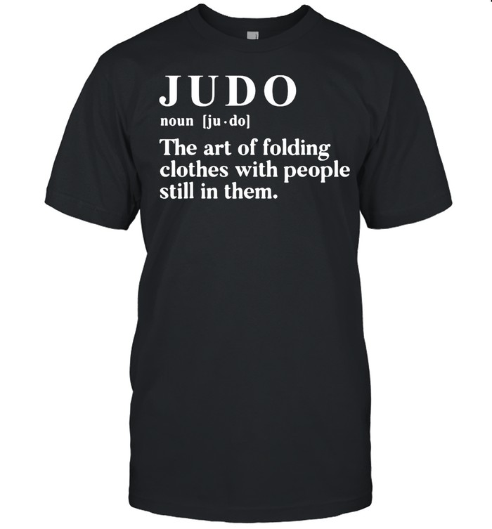 Judo The Art Of Folding Clothes With People Still In Them shirt Classic Men's T-shirt